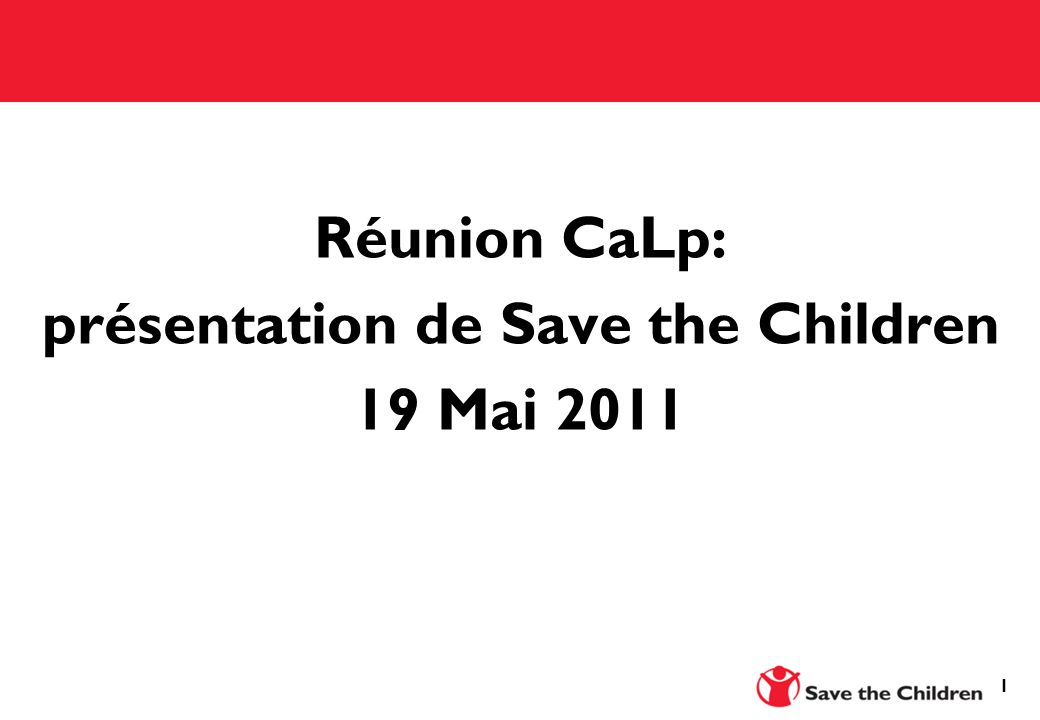 1 Réunion CaLp: présentation de Save the Children 19 Mai 2011