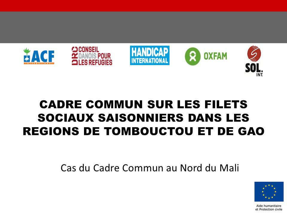 CADRE COMMUN SUR LES FILETS SOCIAUX SAISONNIERS DANS LES REGIONS DE TOMBOUCTOU ET DE GAO Cas du Cadre Commun au Nord du Mali