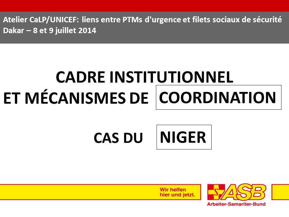 CADRE INSTITUTIONNEL ET MÉCANISMES DE CAS DU Atelier CaLP/UNICEF: liens entre PTMs d'urgence et filets sociaux de sécurité Dakar – 8 et 9 juillet 2014