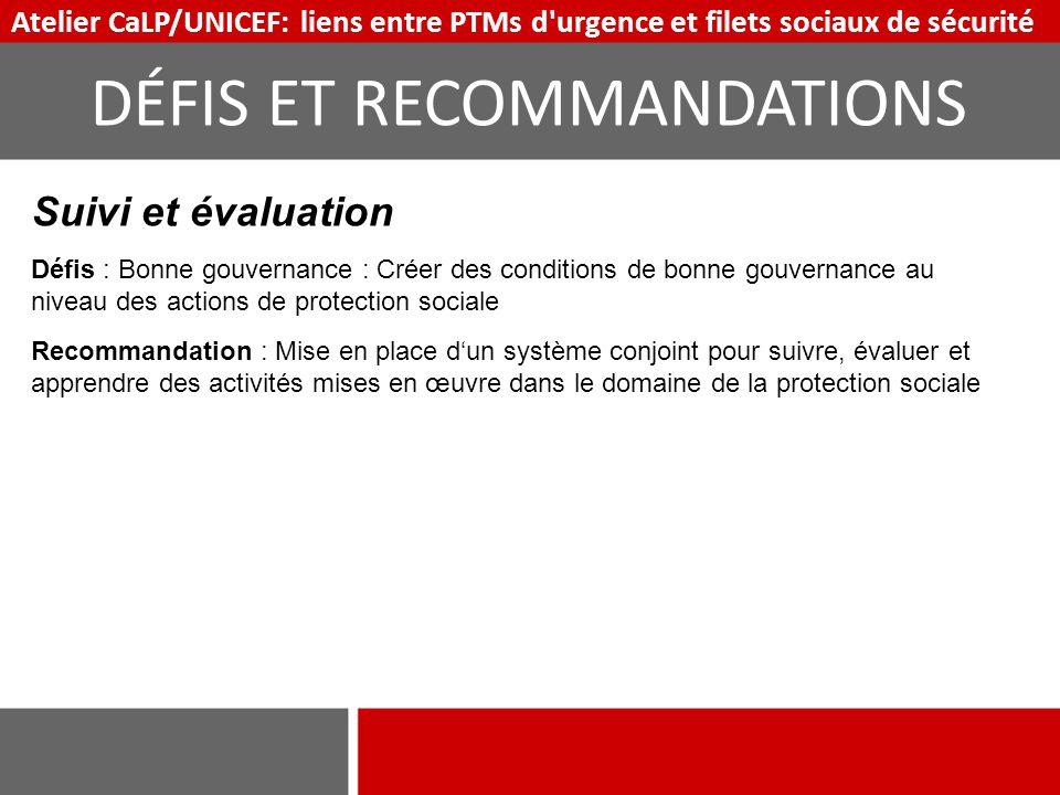 Suivi et évaluation Défis : Bonne gouvernance : Créer des conditions de bonne gouvernance au niveau des actions de protection sociale Recommandation :