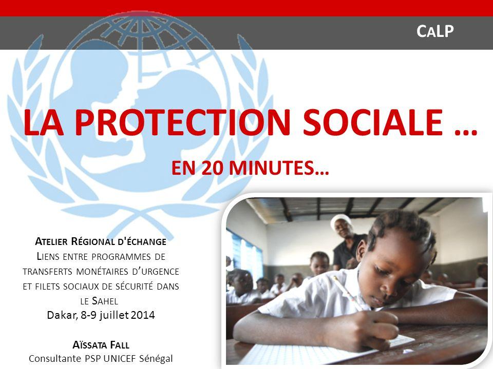 LA PROTECTION SOCIALE … EN 20 MINUTES… A TELIER R ÉGIONAL D ' ÉCHANGE L IENS ENTRE PROGRAMMES DE TRANSFERTS MONÉTAIRES D ' URGENCE ET FILETS SOCIAUX D