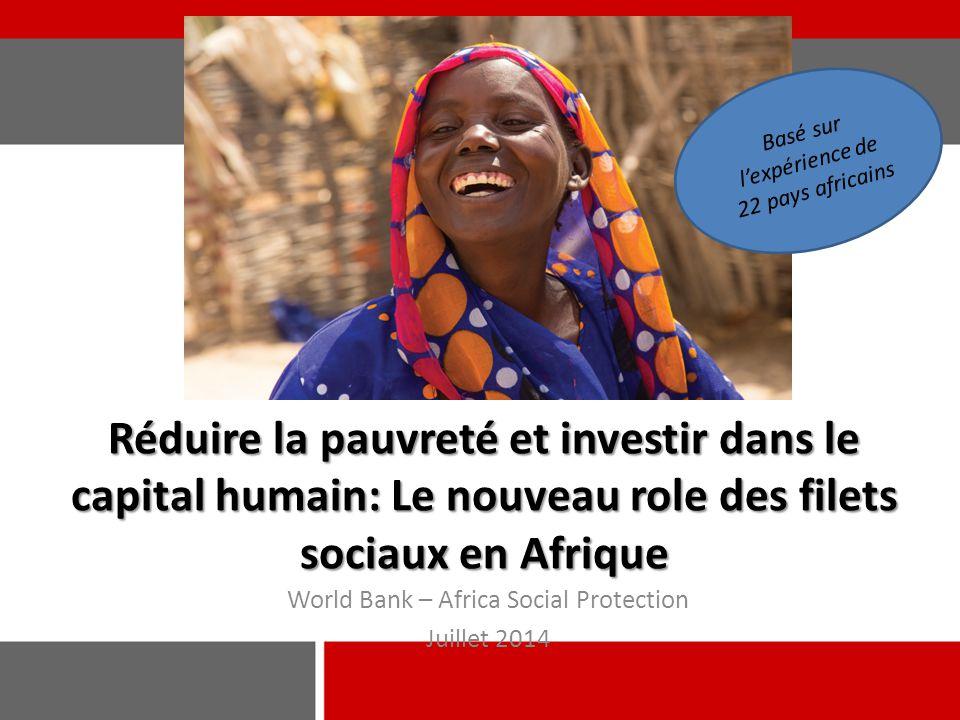 Réduire la pauvreté et investir dans le capital humain: Le nouveau role des filets sociaux en Afrique World Bank – Africa Social Protection Juillet 20