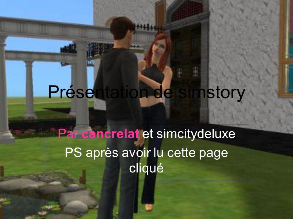 Présentation de simstory Par cancrelat et simcitydeluxe PS après avoir lu cette page cliqué