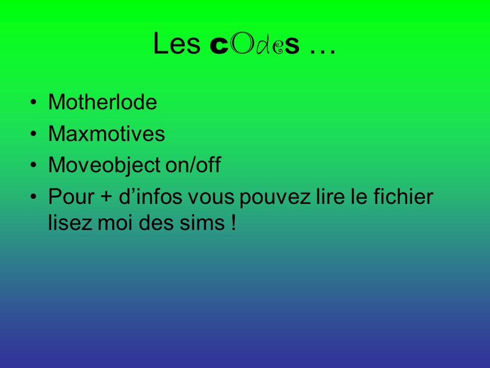 Les c o d e s … Motherlode Maxmotives Moveobject on/off Pour + d'infos vous pouvez lire le fichier lisez moi des sims !