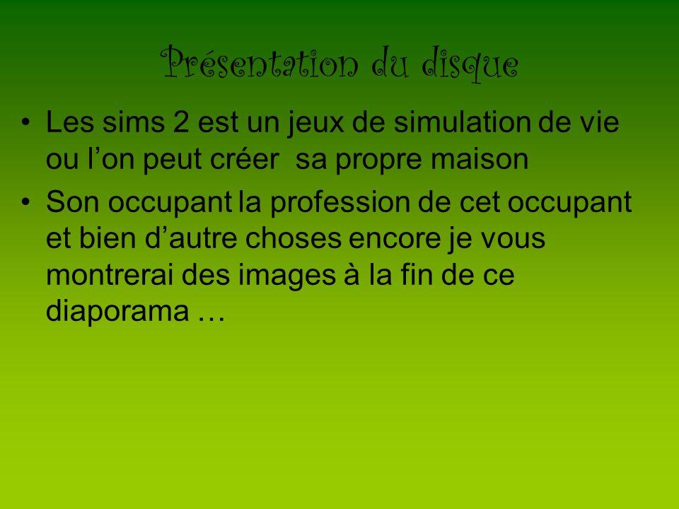 Présentation du disque Les sims 2 est un jeux de simulation de vie ou l'on peut créer sa propre maison Son occupant la profession de cet occupant et bien d'autre choses encore je vous montrerai des images à la fin de ce diaporama …