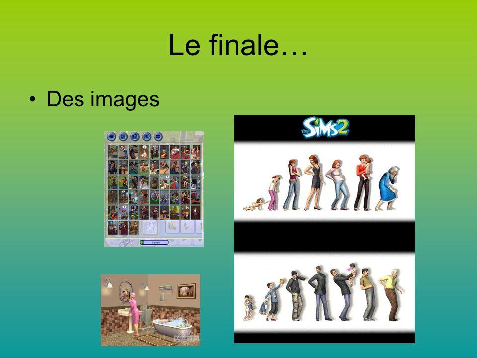 Le finale… Des images
