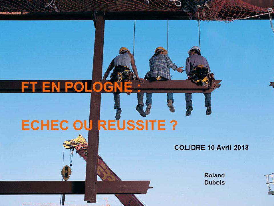 COLIDRE 10 Avril 2013 Roland Dubois FT EN POLOGNE : ECHEC OU REUSSITE