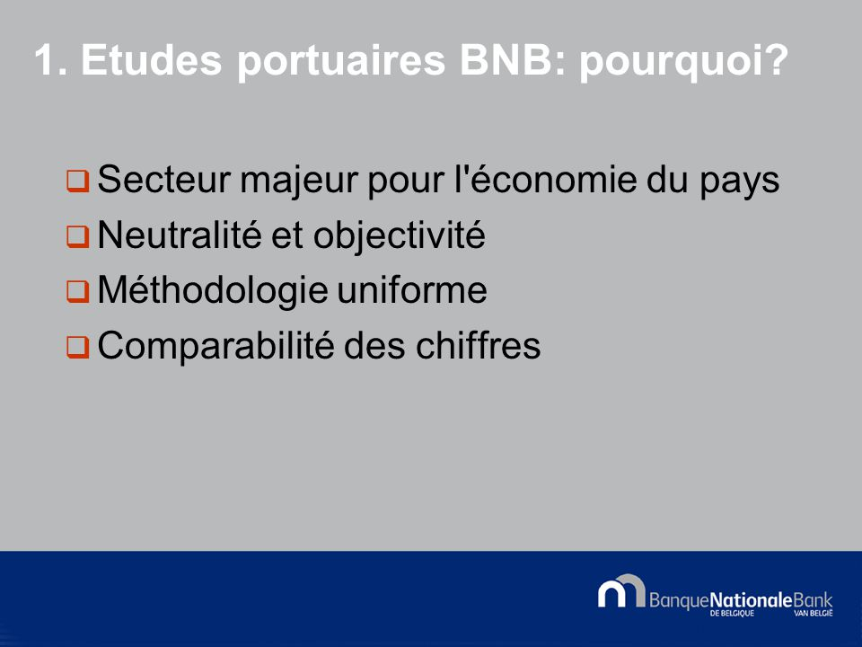 © National Bank of Belgium 1. Etudes portuaires BNB: pourquoi.