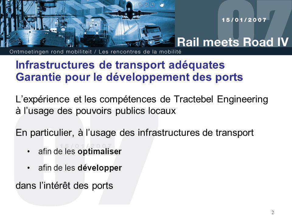 2 Infrastructures de transport adéquates Garantie pour le développement des ports L'expérience et les compétences de Tractebel Engineering à l'usage d