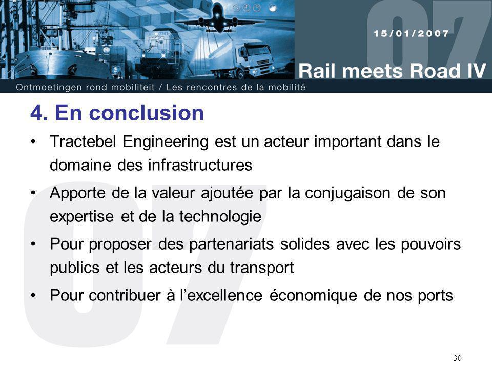 30 4. En conclusion Tractebel Engineering est un acteur important dans le domaine des infrastructures Apporte de la valeur ajoutée par la conjugaison
