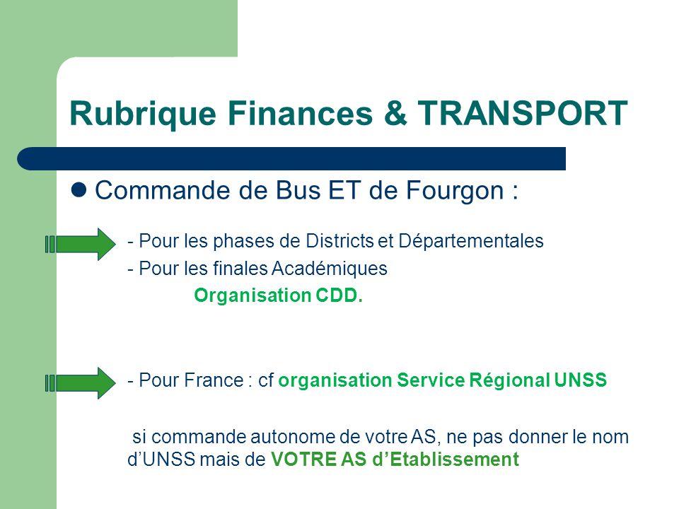 Rubrique Finances & TRANSPORT Commande de Bus ET de Fourgon : - Pour les phases de Districts et Départementales - Pour les finales Académiques Organis
