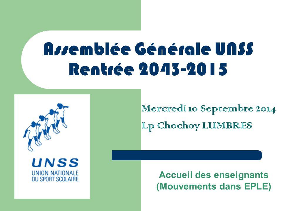 Assemblée Générale UNSS Rentrée 2043-2015 Mercredi 10 Septembre 2014 Lp Chochoy LUMBRES Accueil des enseignants (Mouvements dans EPLE)