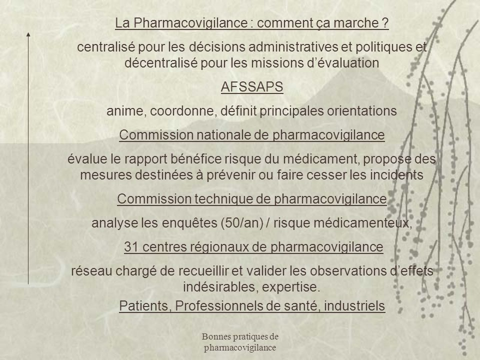 Bonnes pratiques de pharmacovigilance La Pharmacovigilance : comment ça marche ? centralisé pour les décisions administratives et politiques et décent