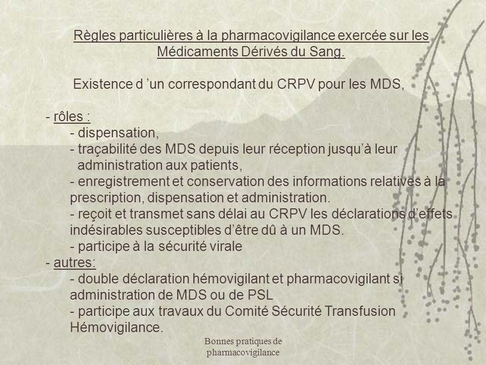 Bonnes pratiques de pharmacovigilance Règles particulières à la pharmacovigilance exercée sur les Médicaments Dérivés du Sang. Existence d 'un corresp