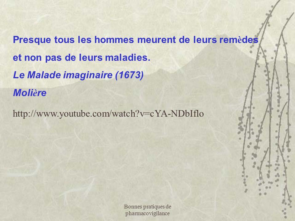 Presque tous les hommes meurent de leurs rem è des et non pas de leurs maladies. Le Malade imaginaire (1673) Moli è re http://www.youtube.com/watch?v=