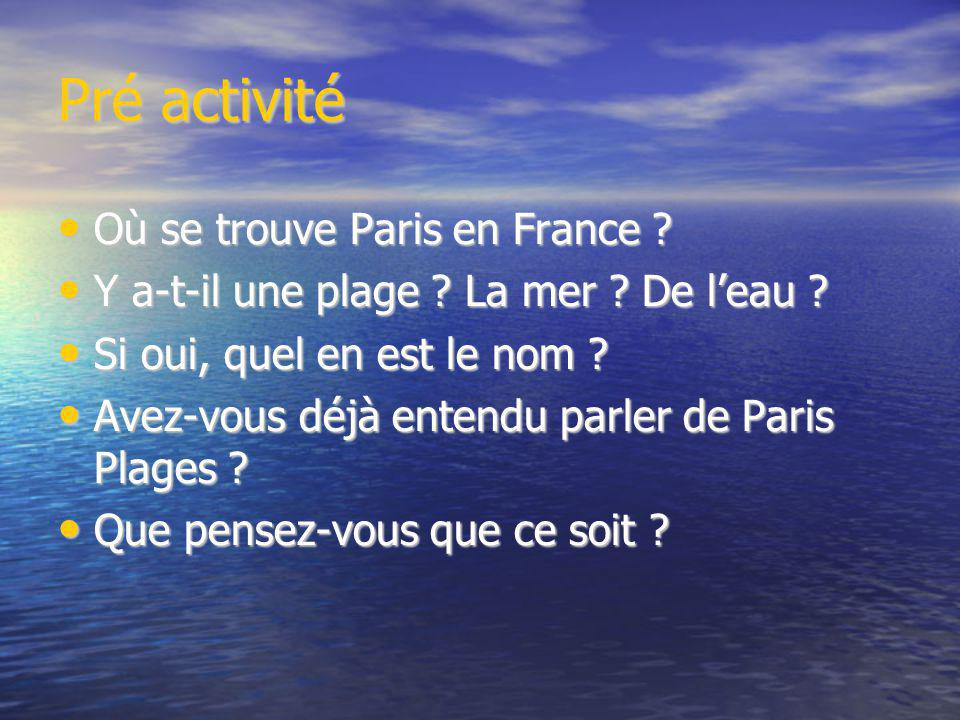 Pré activité Où se trouve Paris en France ? Où se trouve Paris en France ? Y a-t-il une plage ? La mer ? De l'eau ? Y a-t-il une plage ? La mer ? De l
