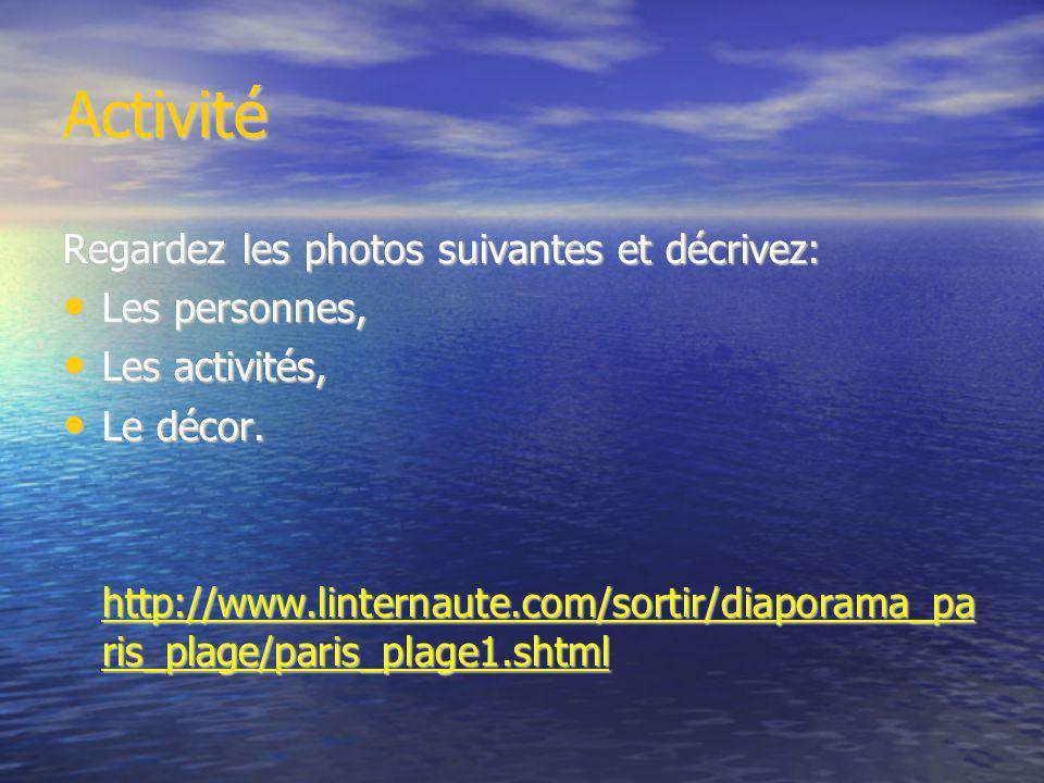Activité Regardez les photos suivantes et décrivez: Les personnes, Les personnes, Les activités, Les activités, Le décor.