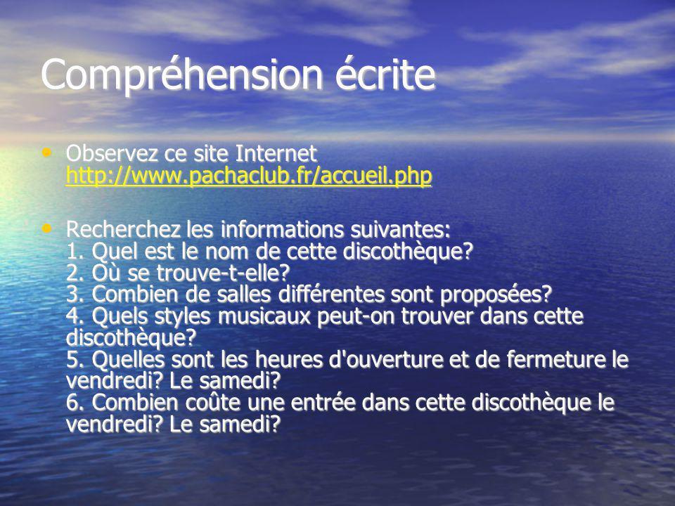 Compréhension écrite Observez ce site Internet http://www.pachaclub.fr/accueil.php Observez ce site Internet http://www.pachaclub.fr/accueil.php http://www.pachaclub.fr/accueil.php Recherchez les informations suivantes: 1.