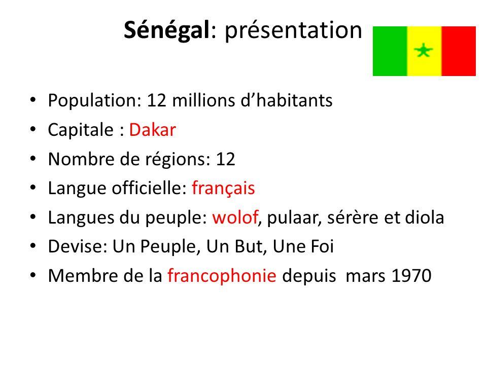 Sénégal: présentation Population: 12 millions d'habitants Capitale : Dakar Nombre de régions: 12 Langue officielle: français Langues du peuple: wolof,