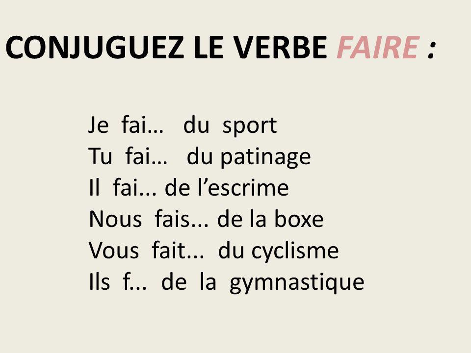 CONJUGUEZ LE VERBE FAIRE : Je fai… du sport Tu fai… du patinage Il fai... de l'escrime Nous fais... de la boxe Vous fait... du cyclisme Ils f... de la
