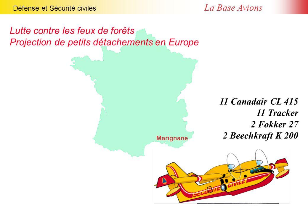 Défense et Sécurité civiles La Base Avions 11 Canadair CL 415 11 Tracker 2 Fokker 27 2 Beechkraft K 200 Marignane Lutte contre les feux de forêts Projection de petits détachements en Europe