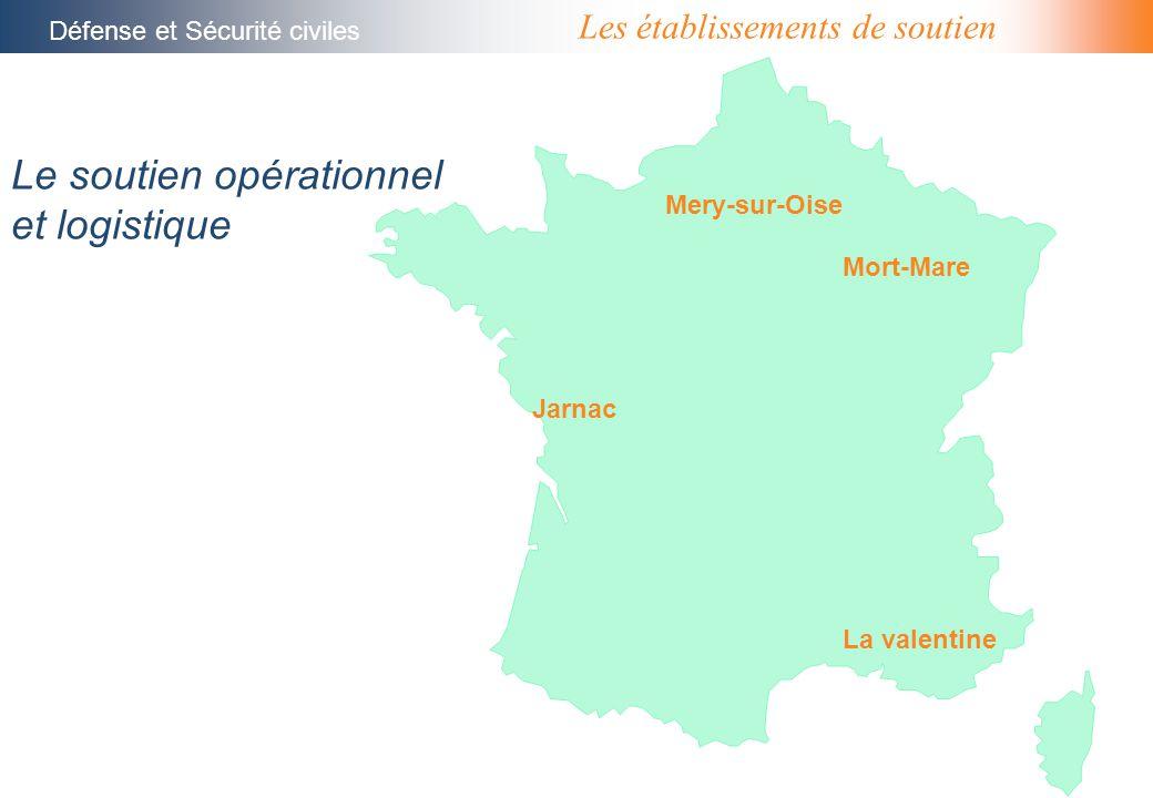 Les établissements de soutien Défense et Sécurité civiles Mery-sur-Oise Mort-Mare Jarnac La valentine Le soutien opérationnel et logistique