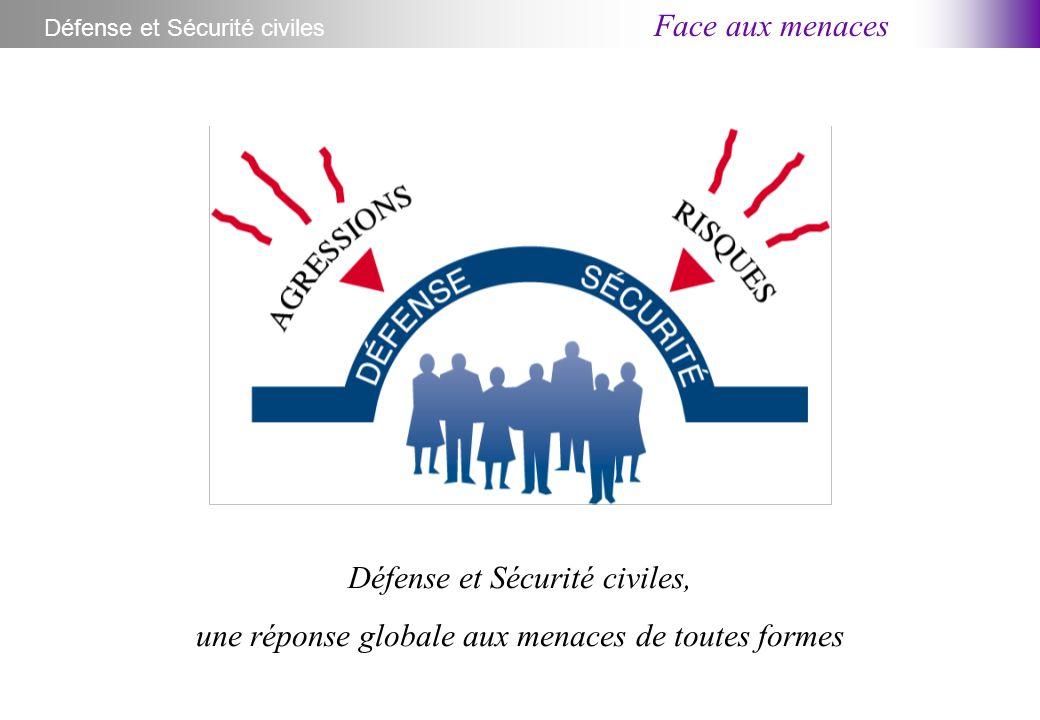 Défense et Sécurité civiles Défense et Sécurité civiles, une réponse globale aux menaces de toutes formes Face aux menaces