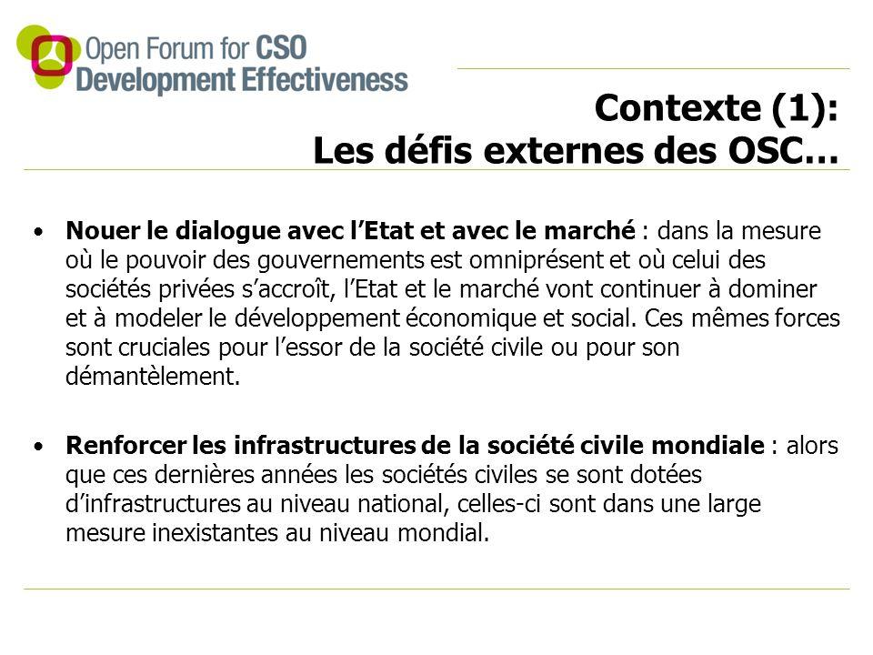 Contexte (1): Les défis externes des OSC… Nouer le dialogue avec l'Etat et avec le marché : dans la mesure où le pouvoir des gouvernements est omniprésent et où celui des sociétés privées s'accroît, l'Etat et le marché vont continuer à dominer et à modeler le développement économique et social.
