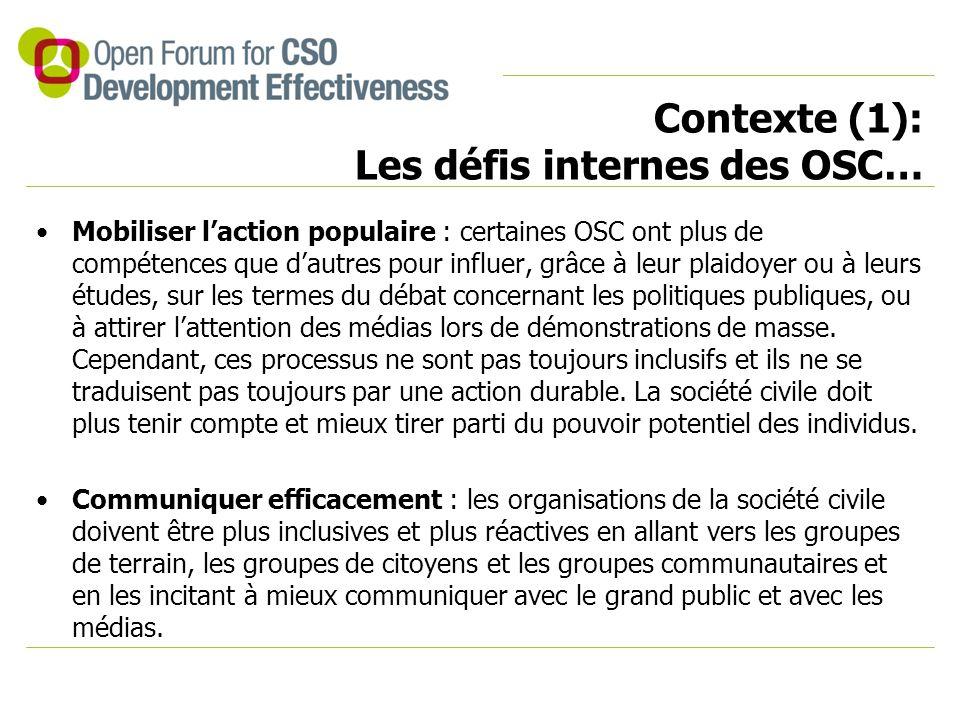 Contexte (1): Les défis internes des OSC… Mobiliser l'action populaire : certaines OSC ont plus de compétences que d'autres pour influer, grâce à leur plaidoyer ou à leurs études, sur les termes du débat concernant les politiques publiques, ou à attirer l'attention des médias lors de démonstrations de masse.