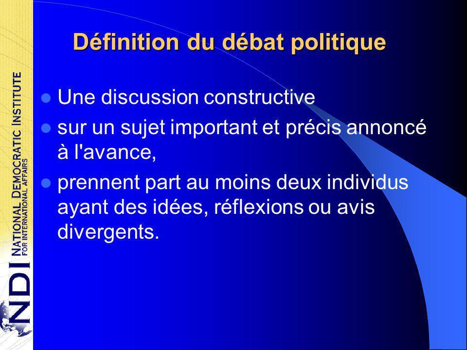 Définition du débat politique Une discussion constructive sur un sujet important et précis annoncé à l avance, prennent part au moins deux individus ayant des idées, réflexions ou avis divergents.