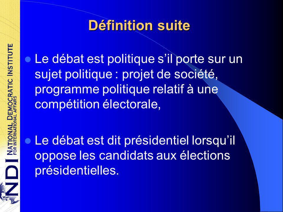 Définition suite Le débat est politique s'il porte sur un sujet politique : projet de société, programme politique relatif à une compétition électorale, Le débat est dit présidentiel lorsqu'il oppose les candidats aux élections présidentielles.