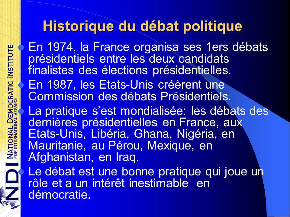 Historique du débat politique En 1974, la France organisa ses 1ers débats présidentiels entre les deux candidats finalistes des élections présidentielles.