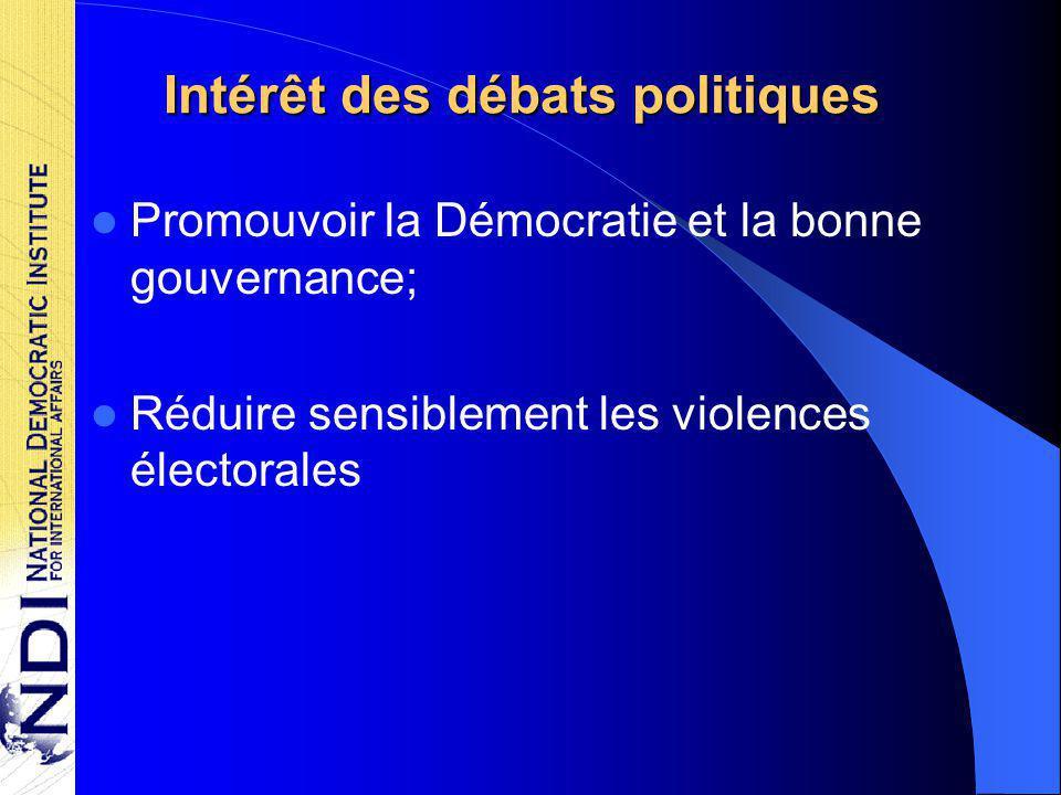 Intérêt des débats politiques Promouvoir la Démocratie et la bonne gouvernance; Réduire sensiblement les violences électorales