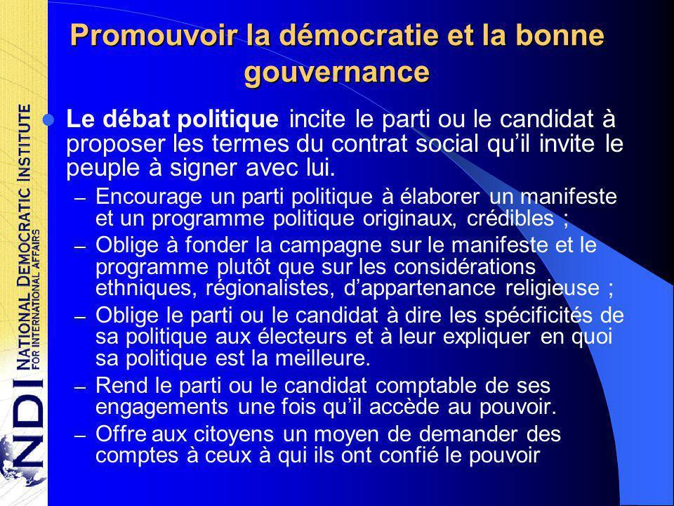 Promouvoir la démocratie et la bonne gouvernance Le débat politique incite le parti ou le candidat à proposer les termes du contrat social qu'il invite le peuple à signer avec lui.
