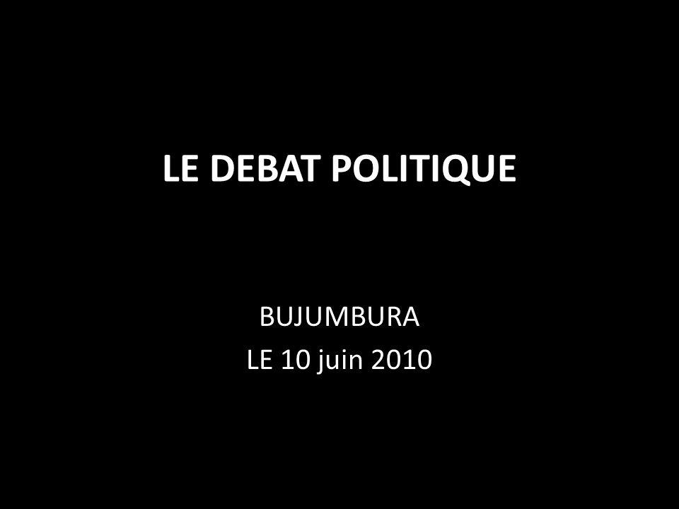 LE DEBAT POLITIQUE BUJUMBURA LE 10 juin 2010