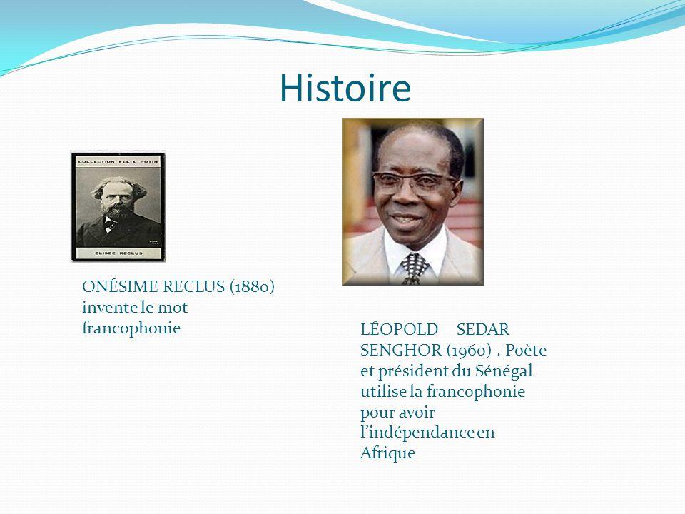 Histoire ONÉSIME RECLUS (1880) invente le mot francophonie LÉOPOLD SEDAR SENGHOR (1960). Poète et président du Sénégal utilise la francophonie pour av