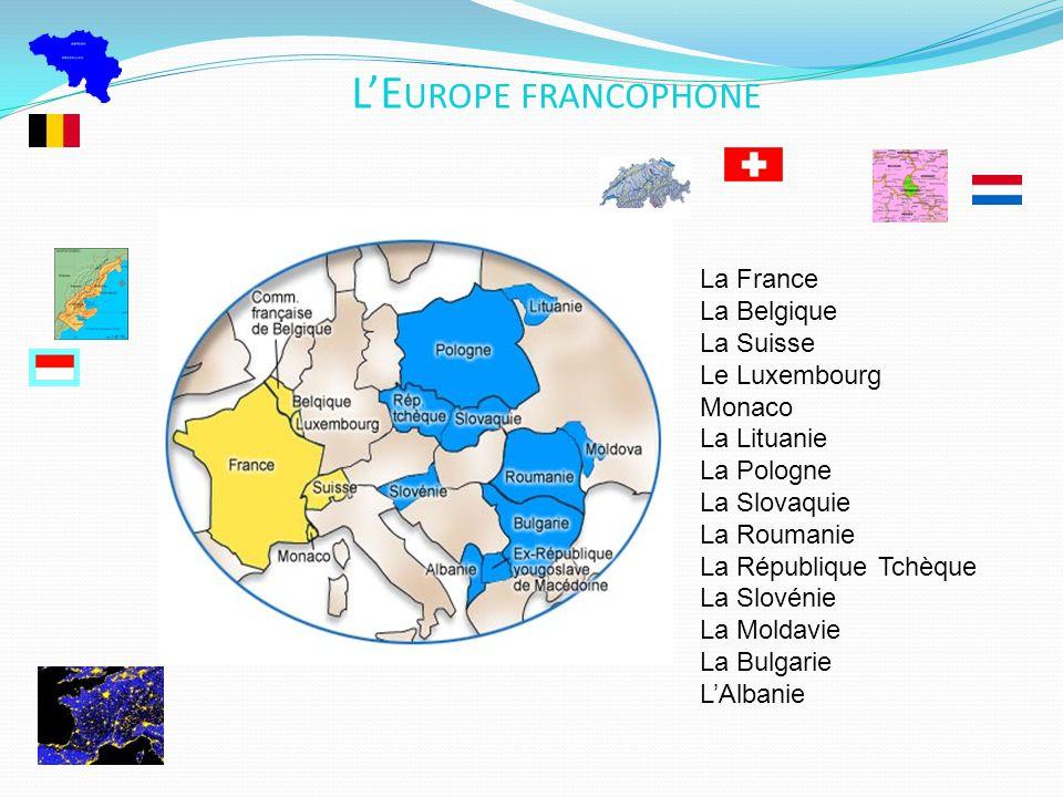 L'E UROPE FRANCOPHONE La France La Belgique La Suisse Le Luxembourg Monaco La Lituanie La Pologne La Slovaquie La Roumanie La République Tchèque La Sl
