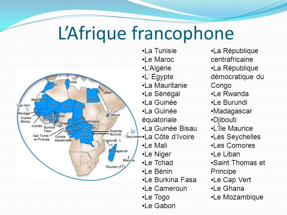 L'Afrique francophone La Tunisie Le Maroc L'Algérie L' Égypte La Mauritanie Le Sénégal La Guinée La Guinée équatoriale La Guinée Bisau La Côte d'Ivoir