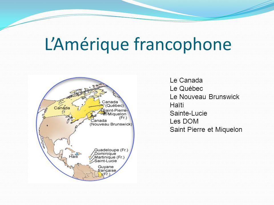 L'Amérique francophone Le Canada Le Québec Le Nouveau Brunswick Haïti Sainte-Lucie Les DOM Saint Pierre et Miquelon