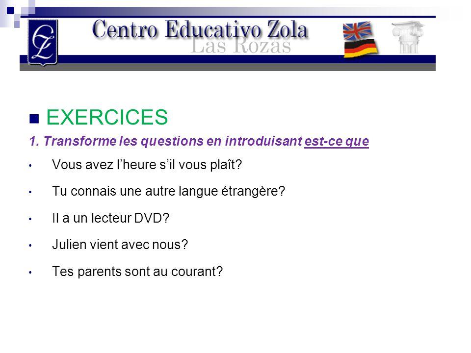 EXERCICES 1. Transforme les questions en introduisant est-ce que Vous avez l'heure s'il vous plaît? Tu connais une autre langue étrangère? Il a un lec