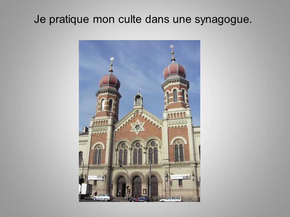 Je pratique mon culte dans une synagogue.