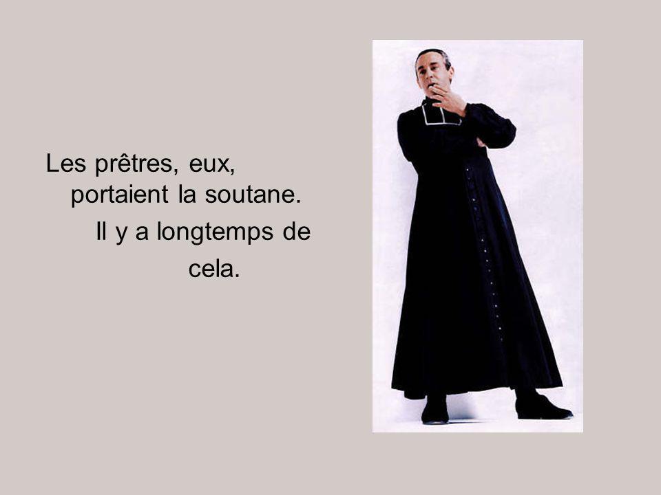 Les prêtres, eux, portaient la soutane. Il y a longtemps de cela.