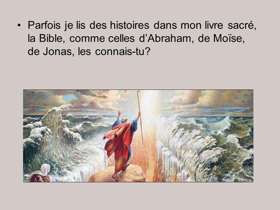 Parfois je lis des histoires dans mon livre sacré, la Bible, comme celles d'Abraham, de Moïse, de Jonas, les connais-tu?