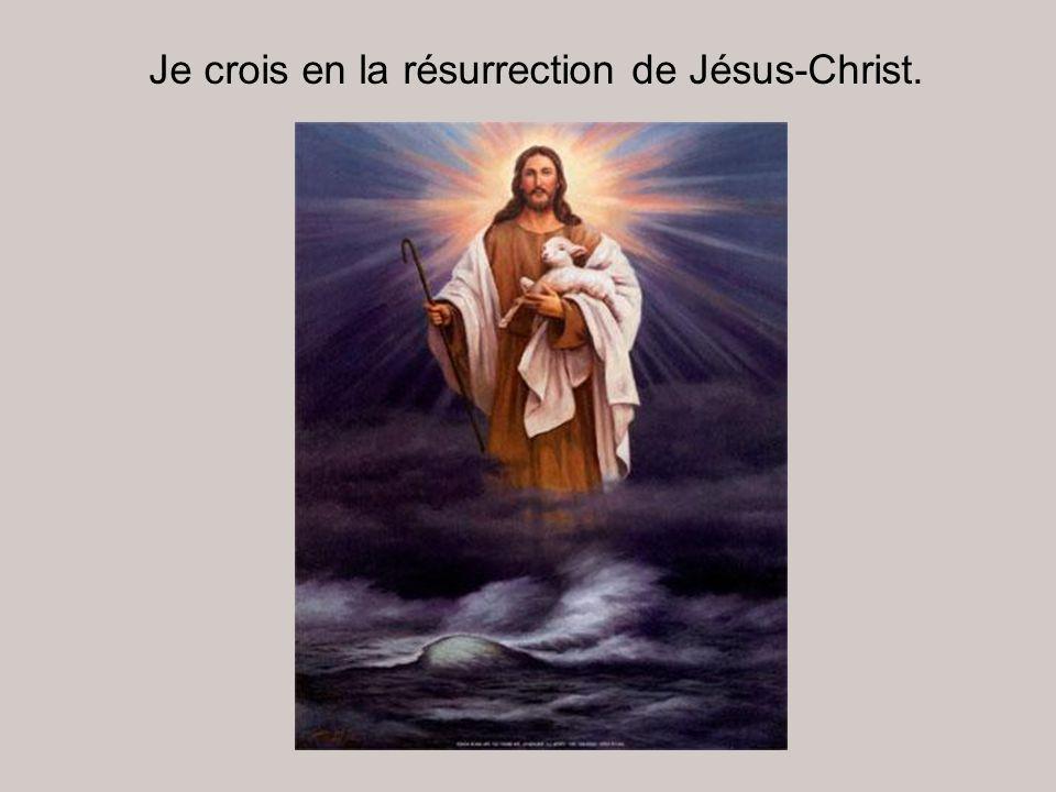 Je crois en la résurrection de Jésus-Christ.