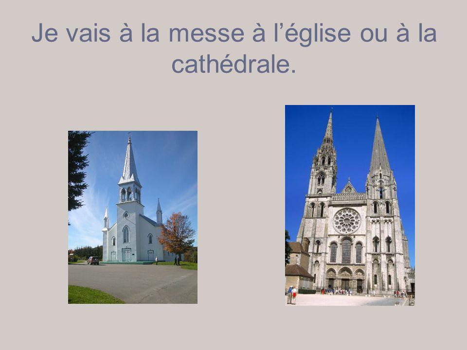 Je vais à la messe à l'église ou à la cathédrale.