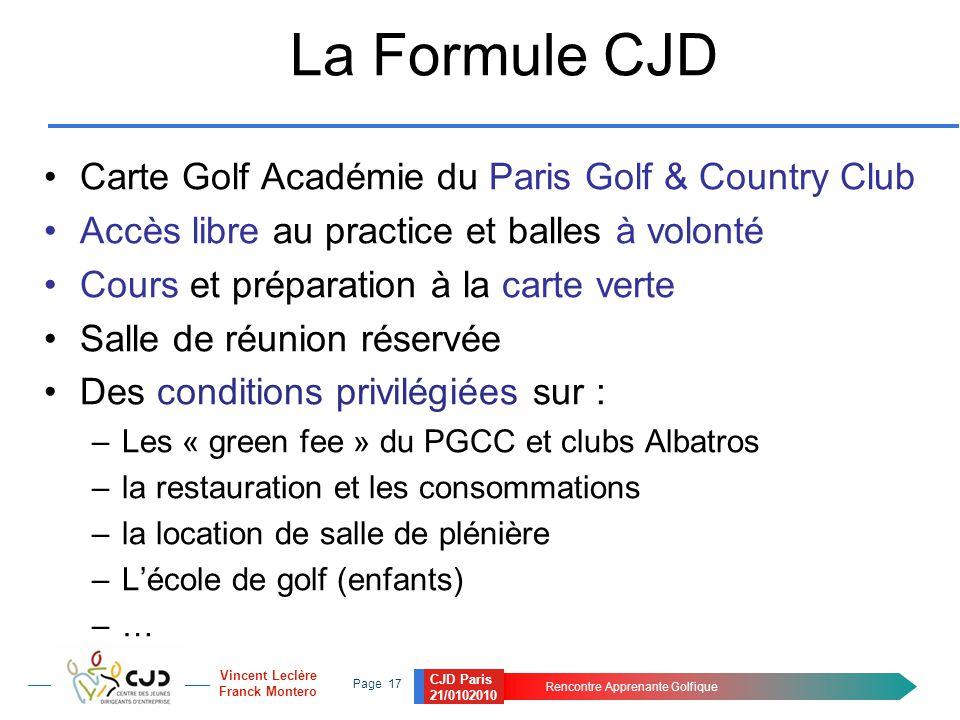 CJD Paris 21/0102010 Rencontre Apprenante Golfique Page 17 Vincent Leclère Franck Montero La Formule CJD Carte Golf Académie du Paris Golf & Country C