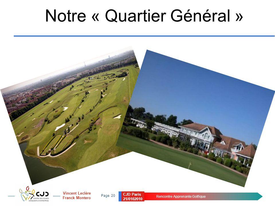 CJD Paris 21/0102010 Rencontre Apprenante Golfique Page 20 Vincent Leclère Franck Montero Notre « Quartier Général »
