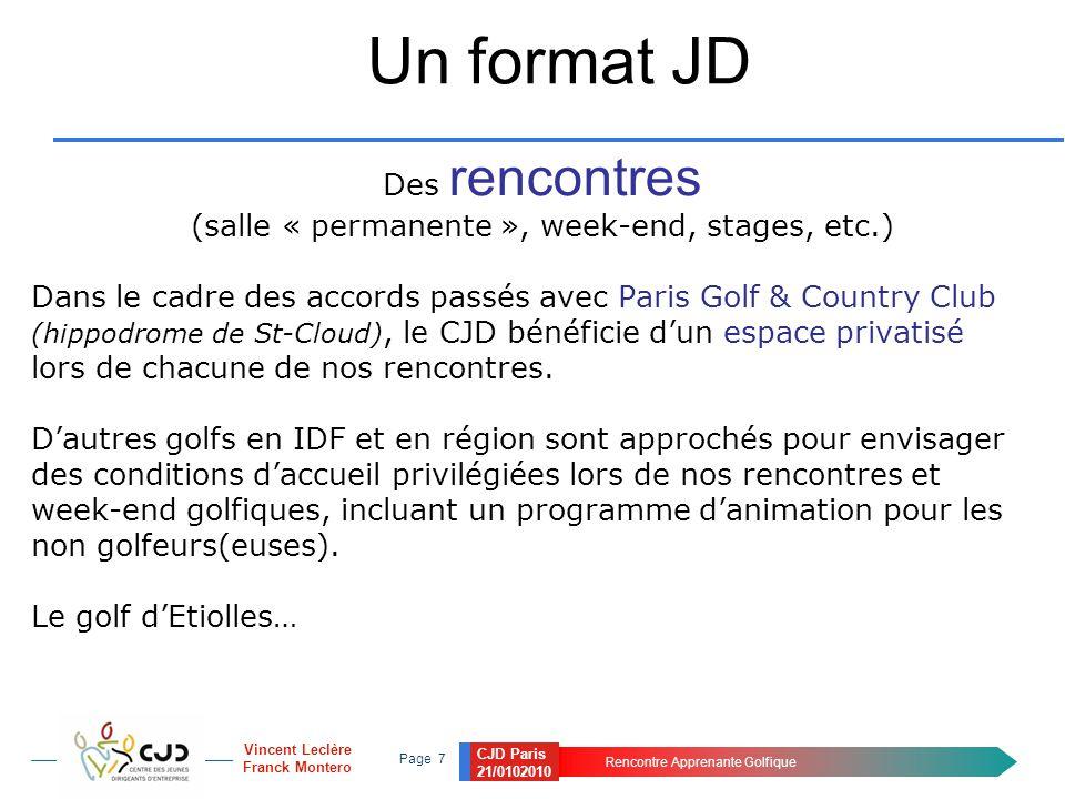 CJD Paris 21/0102010 Rencontre Apprenante Golfique Page 8 Vincent Leclère Franck Montero Un format JD Une équipe aux couleurs du pour nous mesurer amicalement aux équipes du MEDEF, CGPME, ESSEC, HEC, médias etc.