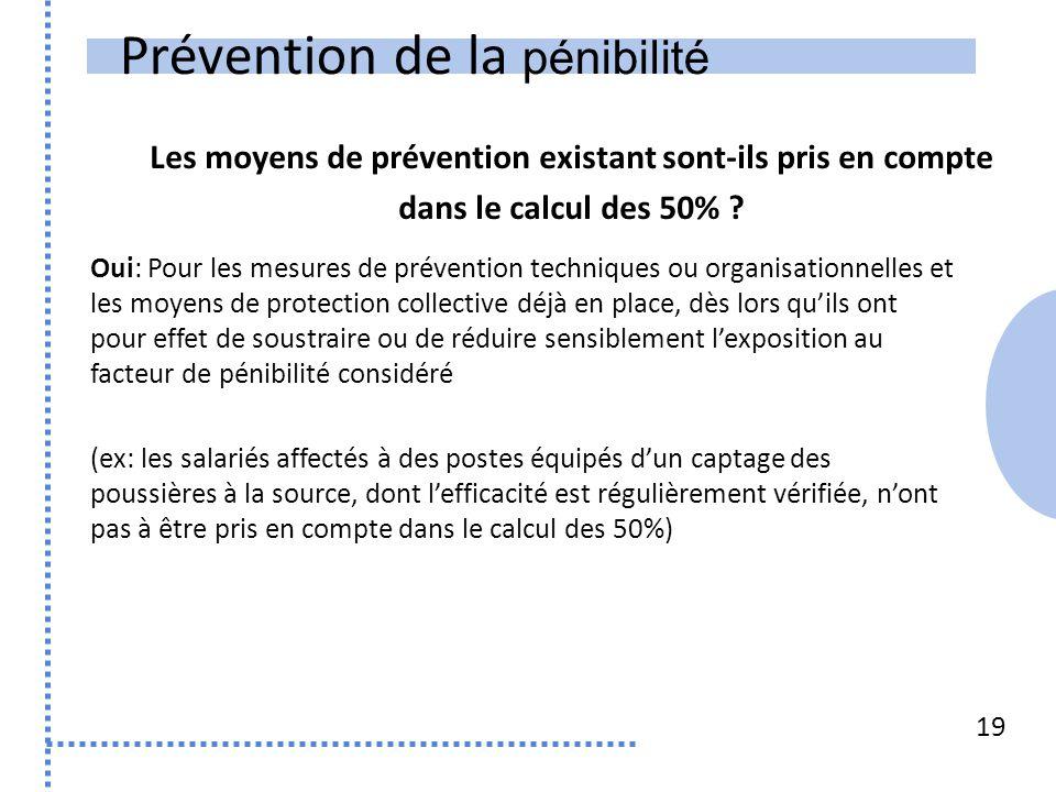 Prévention de la pénibilité 19 Oui: Pour les mesures de prévention techniques ou organisationnelles et les moyens de protection collective déjà en pla