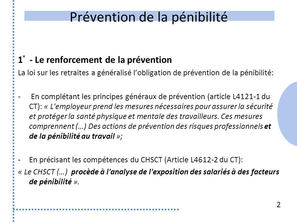 Prévention de la pénibilité 1 ° - Le renforcement de la prévention La loi sur les retraites a généralisé l'obligation de prévention de la pénibilité: